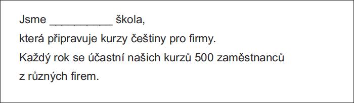 Jsme __________ škola, která připravuje kurzy češtiny pro firmy. Každý rok se účastní našich kurzů 500 zaměstnanců z různých firem.